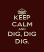 KEEP CALM AND DIG, DIG DIG. - Personalised Poster A4 size