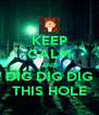 KEEP CALM AND DIG DIG DIG THIS HOLE - Personalised Poster A4 size