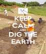 KEEP CALM AND DIG THE EARTH - Personalised Poster A4 size