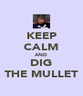 KEEP CALM AND DIG THE MULLET - Personalised Poster A4 size