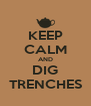 KEEP CALM AND DIG TRENCHES - Personalised Poster A4 size