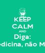 KEEP CALM AND Diga: É Biomedicina, não Medicina  - Personalised Poster A4 size