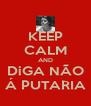 KEEP CALM AND DiGA NÃO Á PUTARIA - Personalised Poster A4 size