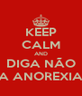 KEEP CALM AND DIGA NÃO A ANOREXIA - Personalised Poster A4 size