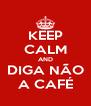 KEEP CALM AND DIGA NÃO A CAFÉ - Personalised Poster A4 size