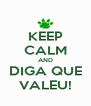 KEEP CALM AND DIGA QUE VALEU! - Personalised Poster A4 size