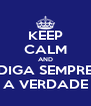KEEP CALM AND DIGA SEMPRE A VERDADE - Personalised Poster A4 size