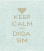 KEEP CALM AND DIGA SIM - Personalised Poster A4 size