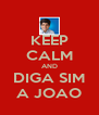 KEEP CALM AND DIGA SIM A JOAO - Personalised Poster A4 size