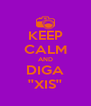 KEEP CALM AND DIGA ''XIS'' - Personalised Poster A4 size