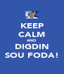 KEEP CALM AND DIGDIN SOU FODA! - Personalised Poster A4 size