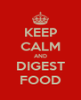 KEEP CALM AND DIGEST FOOD - Personalised Poster A4 size