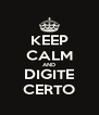 KEEP CALM AND DIGITE CERTO - Personalised Poster A4 size