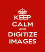 KEEP CALM AND DIGITIZE IMAGES - Personalised Poster A4 size