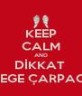 KEEP CALM AND DİKKAT  MELEGE ÇARPACAN - Personalised Poster A4 size