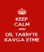 KEEP CALM AND DİL TARİH'TE KAVGA ETME - Personalised Poster A4 size