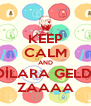 KEEP CALM AND DİLARA GELDİ ZAAAA - Personalised Poster A4 size