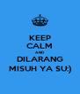 KEEP CALM AND DILARANG MISUH YA SU:) - Personalised Poster A4 size