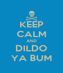 KEEP CALM AND DILDO YA BUM - Personalised Poster A4 size