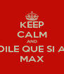 KEEP CALM AND DILE QUE SI A MAX - Personalised Poster A4 size