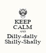 KEEP CALM AND Dilly-dally  Shilly-Shally - Personalised Poster A4 size
