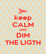 keep CALM AND DIM THE LIGTH - Personalised Poster A4 size
