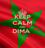 KEEP CALM AND DIMA             .       - Personalised Poster A4 size