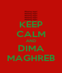KEEP CALM AND DIMA MAGHREB - Personalised Poster A4 size