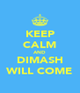 KEEP CALM AND DIMASH WILL COME - Personalised Poster A4 size
