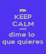KEEP CALM AND dime lo  que quieres - Personalised Poster A4 size