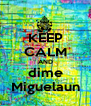 KEEP CALM AND dime Miguelaun - Personalised Poster A4 size