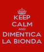 KEEP CALM AND DIMENTICA LA BIONDA - Personalised Poster A4 size