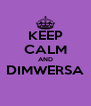 KEEP CALM AND DIMWERSA  - Personalised Poster A4 size