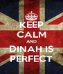 KEEP CALM AND DINAH IS PERFECT - Personalised Poster A4 size