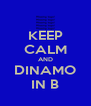 KEEP CALM AND DINAMO IN B - Personalised Poster A4 size