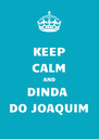 KEEP CALM AND DINDA  DO JOAQUIM - Personalised Poster A4 size
