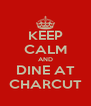 KEEP CALM AND DINE AT CHARCUT - Personalised Poster A4 size