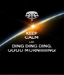 KEEP CALM AND DING DING DING, GOOD MORNIIIIIING! - Personalised Poster A4 size