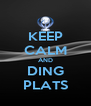 KEEP CALM AND DING PLATS - Personalised Poster A4 size