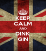 KEEP CALM AND DINK GIN - Personalised Poster A4 size