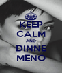 KEEP CALM AND DINNE MENO - Personalised Poster A4 size