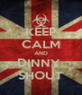 KEEP CALM AND DINNY  SHOUT - Personalised Poster A4 size