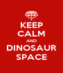 KEEP CALM AND DINOSAUR SPACE - Personalised Poster A4 size