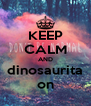 KEEP CALM AND dinosaurita on - Personalised Poster A4 size