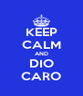 KEEP CALM AND DIO CARO - Personalised Poster A4 size