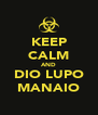 KEEP CALM AND DIO LUPO MANAIO - Personalised Poster A4 size
