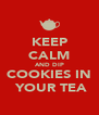 KEEP CALM AND DIP COOKIES IN  YOUR TEA - Personalised Poster A4 size