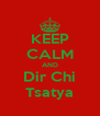 KEEP CALM AND Dir Chi Tsatya - Personalised Poster A4 size