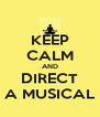 KEEP CALM AND DIRECT A MUSICAL - Personalised Poster A4 size