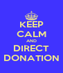 KEEP CALM AND DIRECT DONATION - Personalised Poster A4 size
